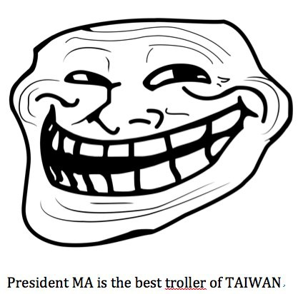president MA is the best troller of TAIWAN