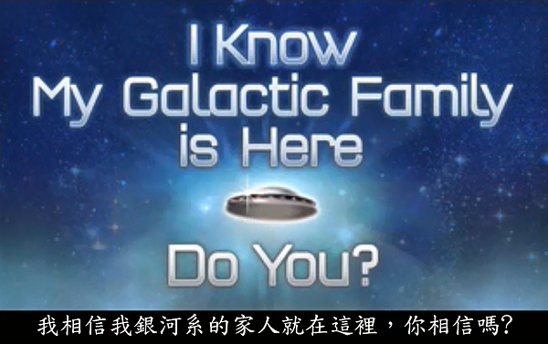 I Know My Galactic Family Is Here Do You