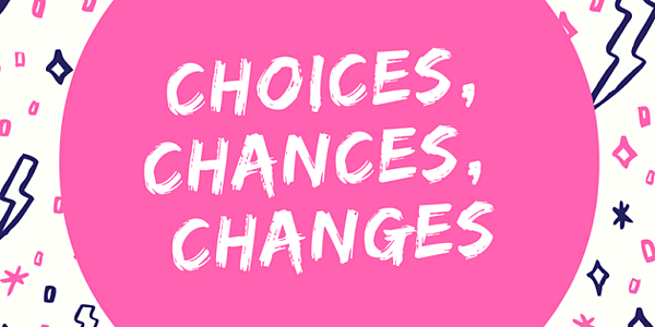 Choice-Chances-Changes-2-630x315.png