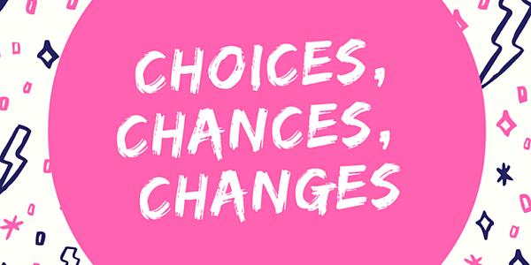 Choice-Chances-Changes-2-630x315.png