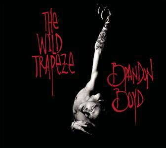 Brandon Boyd-The Wild Trapeze.jpg