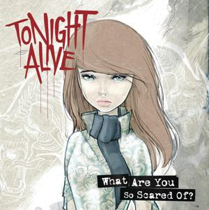 Tonight Alive-What Are You So Scared Of