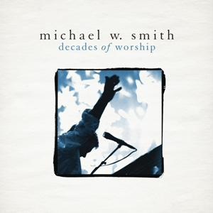 Michael W. Smith-Decades of Worship