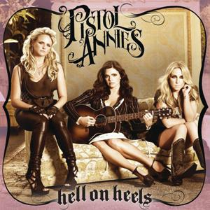 Pistol Annies-Hell On Heels
