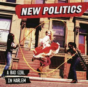 New Politics-A Bad Girl In Harlem