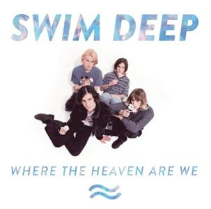 Swim Deep-Where the Heaven Are We