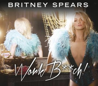 Britney Spears-Work Bitch
