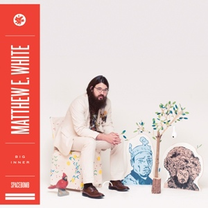 Matthew E. White-Big Inner