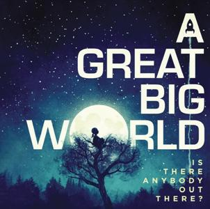 A Great Big World-Is There Anybody Out There
