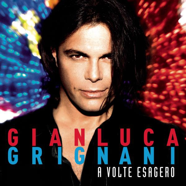 Gianluca Grignani-A Volte Esagero_600
