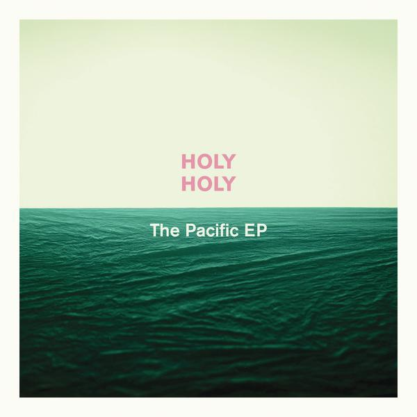 Holy Holy-The Pacific EP_600