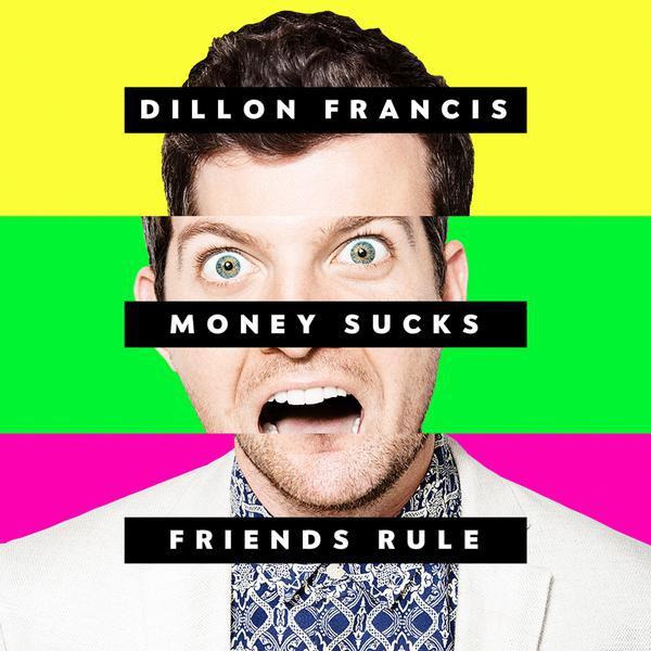 Dillon Francis-Money Sucks, Friends Rule_600