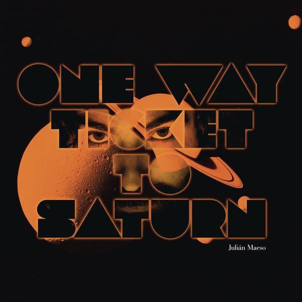 Julián Maeso-One Way Ticket To Saturn_600