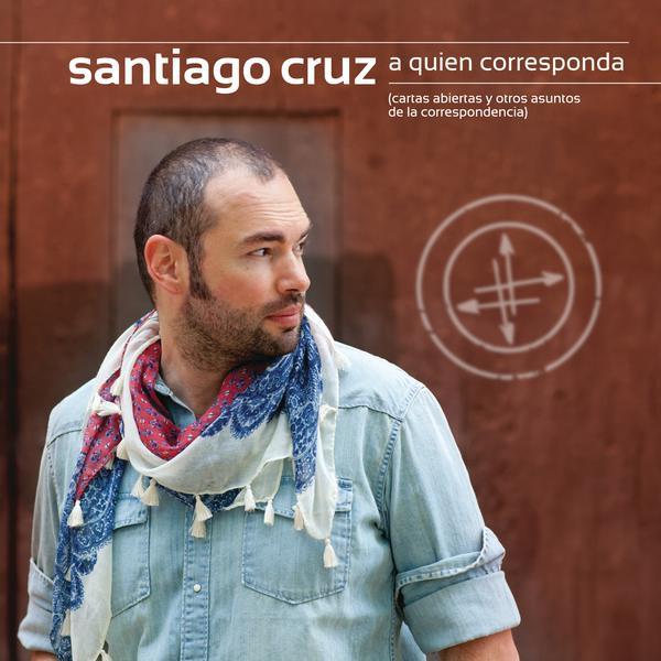 Santiago Cruz-A Quien Corresponda_600