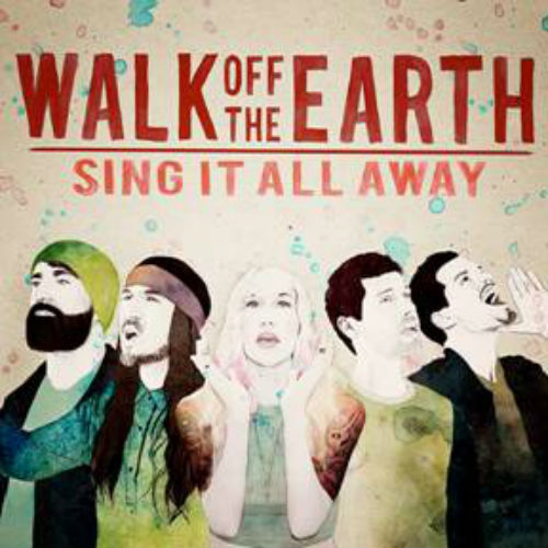 Walk Off The Earth-Sing It All Away