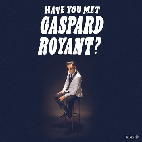 Gaspard Royant-Have You Met Gaspard Royant.jpg