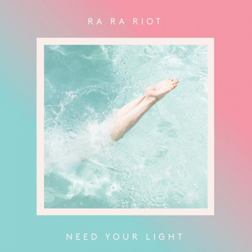 Ra Ra Riot-Need Your Light.jpg