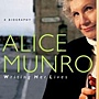 alice-munro-writing-her-lives-biography-robert-thacker-hardcover-cover-art