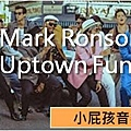 #Mark Ronson >Uptown Funk