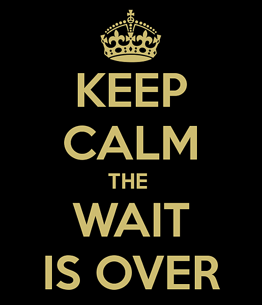 keep-calm-the-wait-is-over-2