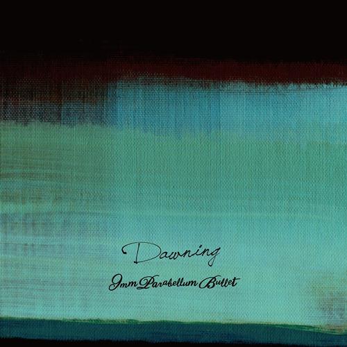 9mm_Parabellum_Bullet13.6.26Al『Dawning』