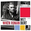 【When Ronan Met Burt】