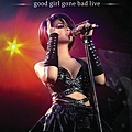 【Good Girl Gone Bad Live】