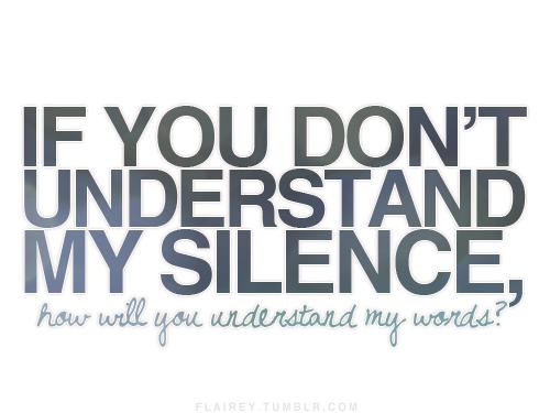 understand my silence