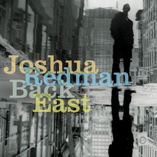 Joshua Redman-Back East.jpg