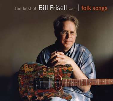 Bill Frisell-The Best Of Bill Frisell Vol.1 Folk Songs.jpg