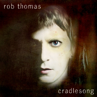 Rob Thomas-CRADLESONG ALBUM COVER.JPG