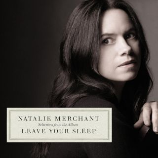 Natalie Merchant-Selections From The Album Leave Your Sleep.jpg
