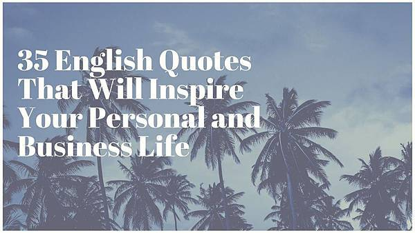 35 English Quotes That Will Inspire Your Personal and Business Life.jpg