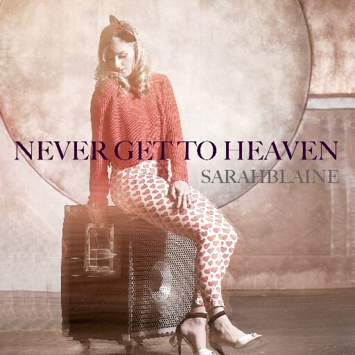 Sarah Blaine - Never Get To Heaven